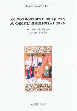 Conversions des tribus juives au christianisme puis à l'islam : péninsule Arabique : VIe-XIVe siècles
