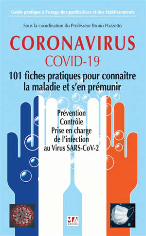 Coronavirus, COVID-19, 101 fiches pratiques pour connaître la maladie et s'en prémunir : prévention, contrôle, prise en charge de l'infection au virus SARS-CoV-2 : guide pratique à l'usage des particuliers et des établissements