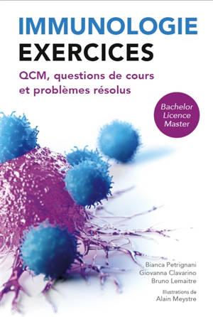 Immunologie : exercices : QCM, questions de cours et problèmes résolus, bachelor, licence, master