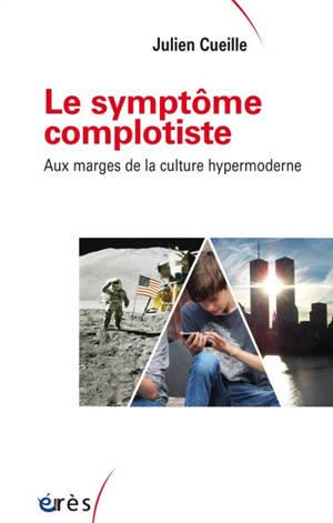 Le symptôme complotiste : aux marges de la culture hypermoderne