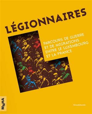 Légionnaires : parcours de guerre et de migrations entre le Luxembourg et la France