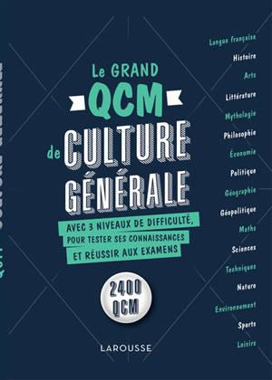 Le grand QCM de culture générale : avec 3 niveaux de difficulté, pour tester ses connaissances et réussir aux examens : 2.400 QCM