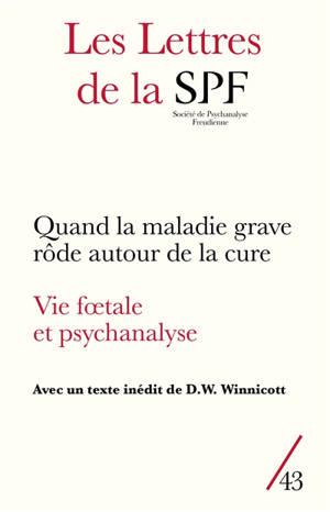 Lettres de la Société de psychanalyse freudienne (Les). n° 43, Quand la maladie grave rôde autour de la cure. Vie foetale et psychanalyse