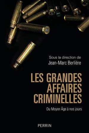 Les grandes affaires criminelles : du Moyen Age à nos jours