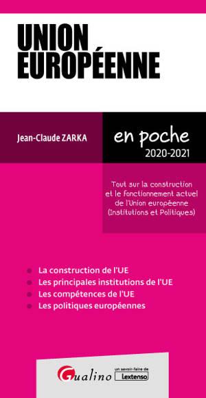 Union européenne : tout sur la construction et le fonctionnement actuel de l'Union européenne (institutions et politiques) : 2020-2021