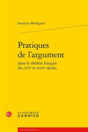 Pratiques de l'argument dans le théâtre français des XVIe et XVIIe siècles