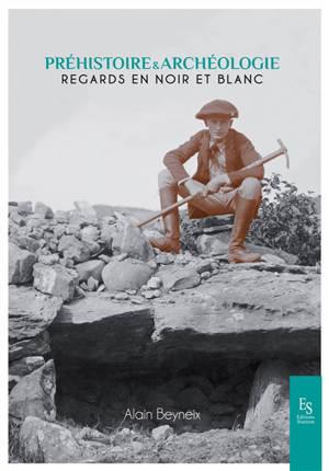 Préhistoire & archéologie : regards en noir et blanc
