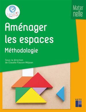 Aménager les espaces en maternelle. Volume 1, Méthodologie : + ressources numériques