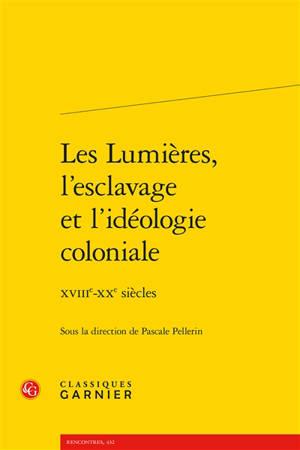 Les Lumières, l'esclavage et l'idéologie coloniale : XVIIIe-XXe siècles