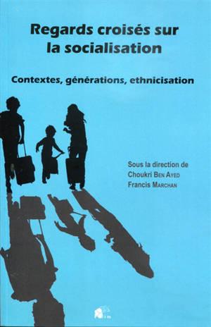 Regards croisés sur la socialisation : contextes, générations, ethnicisation
