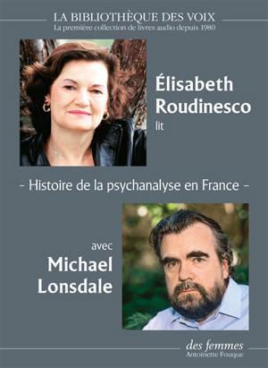 Histoire de la psychanalyse en France : les années Freud, les années Lacan