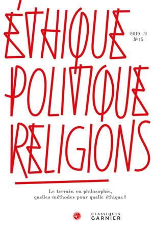Ethique, politique, religions. n° 15, Le terrain en philosophie : quelles méthodes pour quelle éthique ?