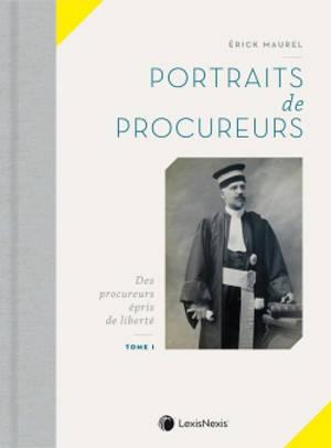 Portraits de procureurs. Volume 1, Des procureurs épris de liberté