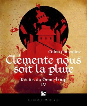 Récits du Demi-Loup. Volume 4, Clémente nous soit la pluie