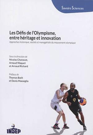 Les défis de l'olympisme, entre héritage et innovation : approches historique, sociale et managériale du mouvement olympique