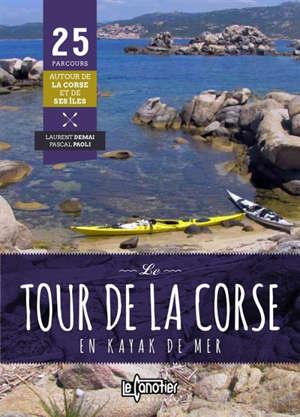 Le tour de la Corse en kayak de mer : 25 parcours autour de la Corse et de ses îles