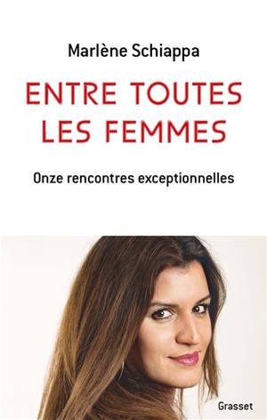 Entre toutes les femmes : onze rencontres exceptionnelles