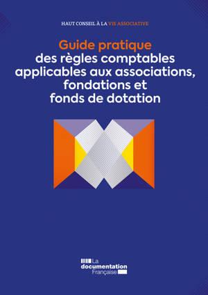 Guide pratique des règles comptables applicables aux associations, fondations et fonds de dotation