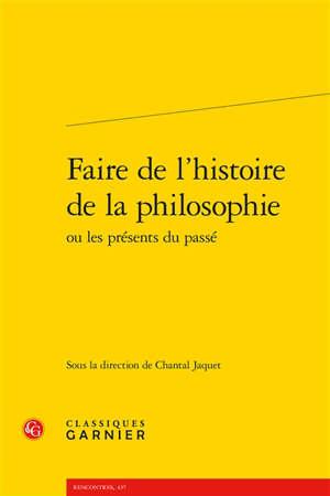Faire de l'histoire de la philosophie ou Les présents du passé