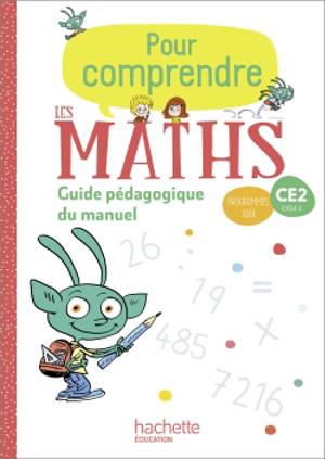 Pour comprendre les maths CE2, cycle 2 : guide pédagogique du manuel : programmes 2018
