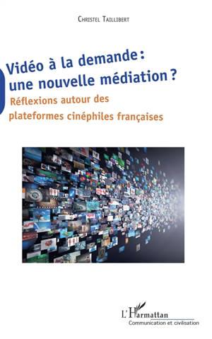 Vidéo à la demande : une nouvelle médiation ? : réflexions autour des plateformes cinéphiles françaises