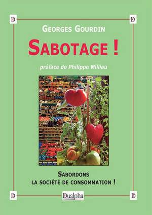 Sabotage ! : sabordons la société de consommation !