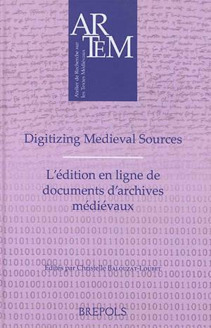 Digitizing medieval sources : challenges and methodologies = L'édition en ligne de documents d'archives médiévaux : enjeux, méthodologie et défis
