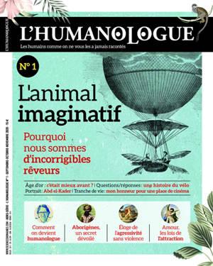Humanologue (L') : les humains comme on ne vous les a jamais racontés. n° 1, L'animal imaginatif : pourquoi nous sommes d'incorrigibles rêveurs