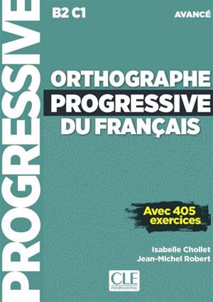 Orthographe progressive du français : B2-C1 avancé : avec 405 exercices