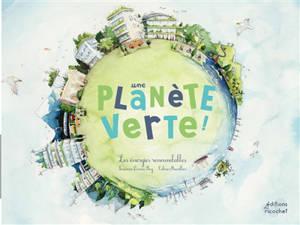Une planète verte ! : les énergies renouvelables