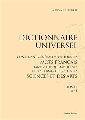 Dictionnaire universel : contenant généralement tous les mots français tant vieux que modernes et les termes de toutes les sciences et des arts