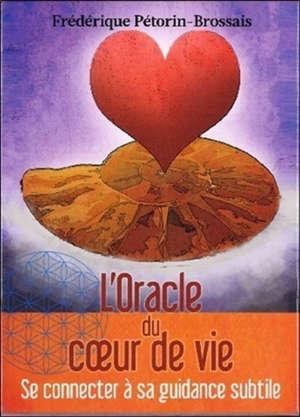 L'oracle du coeur de vie : se connecter à sa guidance subtile