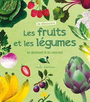 Je découvre les fruits et les légumes en dessinant et en coloriant
