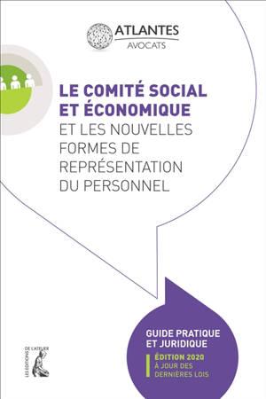 Le Comité social et économique et les nouvelles formes de représentation du personnel : guide pratique et juridique