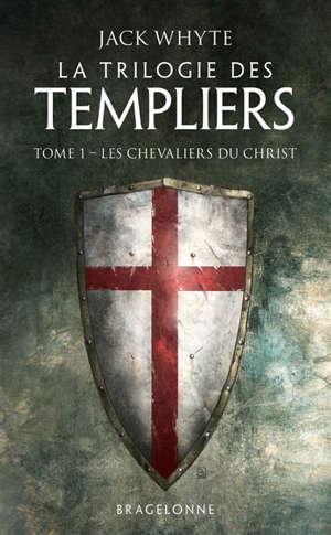 La trilogie des Templiers. Volume 1, Les chevaliers du Christ