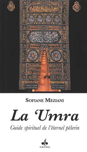 La 'umra : guide spirituel de l'éternel pèlerin