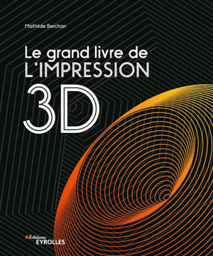 Le grand livre de l'impression 3D