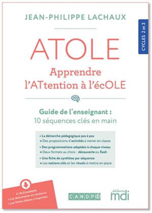 Atole, apprendre l'attention à l'école : cycles 2 et 3 : guide de l'enseignant, 10 séquences clés en main