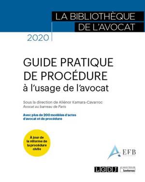 Guide pratique de procédure à l'usage de l'avocat : avec plus de 200 modèles d'actes d'avocat et de procédure