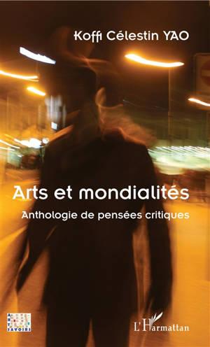 Arts et mondialités : anthologie de pensées critiques