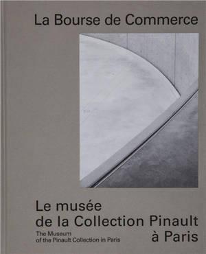 La Bourse de commerce : le musée de la collection Pinault à Paris = La Bourse de commerce : the museum of the Pinault collection in Paris