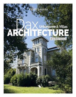 Dax architecture : urbanisme & villas de la Belle Epoque 1850-1920. Volume 1
