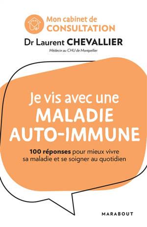 Je vis avec une maladie auto-immune : 100 réponses pour mieux vivre sa maladie et se soigner au quotidien