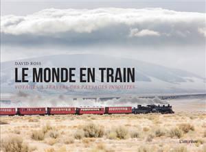 Le monde en train : voyages à travers des paysages insolites