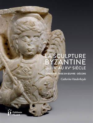 La sculpture byzantine du IXe au XVe siècle : contexte, mise en oeuvre, décors