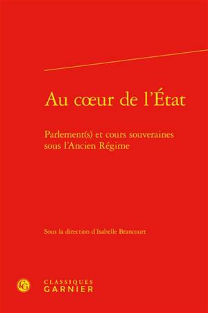 Au coeur de l'Etat : Parlement(s) et cours souveraines sous l'Ancien Régime