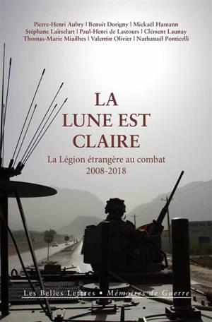 La lune est claire : la Légion étrangère au combat, 2008-2018