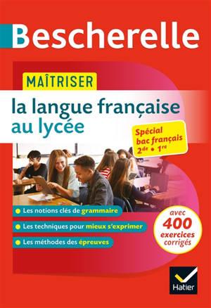 Maîtriser la langue française au lycée : nouveau bac français (2de, 1re)