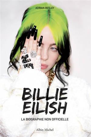 Billie Eilish : la biographie non officielle