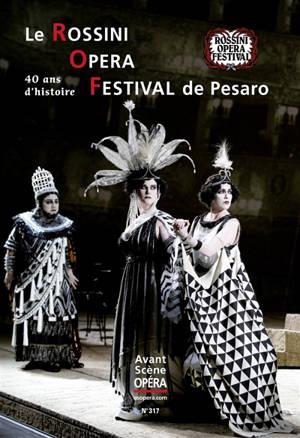 Avant-scène opéra (L'). n° 317, Le Rossini Opera Festival de Pesaro : 40 ans d'histoire